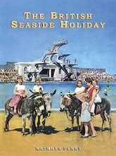 The British Seaside Holiday, Kathryn Ferry